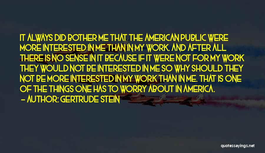 Why Not To Worry Quotes By Gertrude Stein