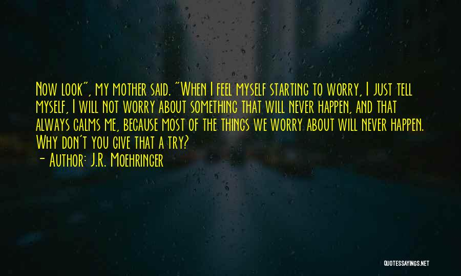 Why Not To Worry Quotes By J.R. Moehringer
