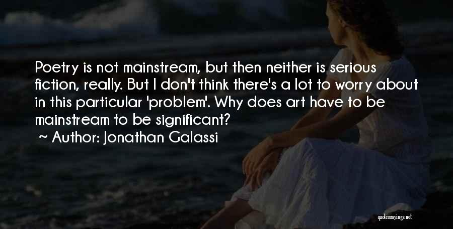 Why Not To Worry Quotes By Jonathan Galassi