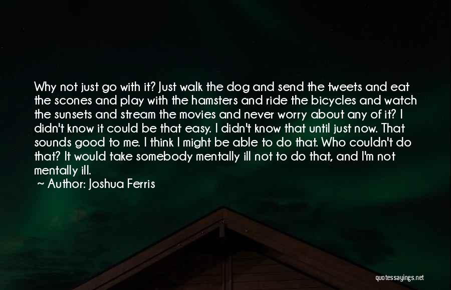 Why Not To Worry Quotes By Joshua Ferris