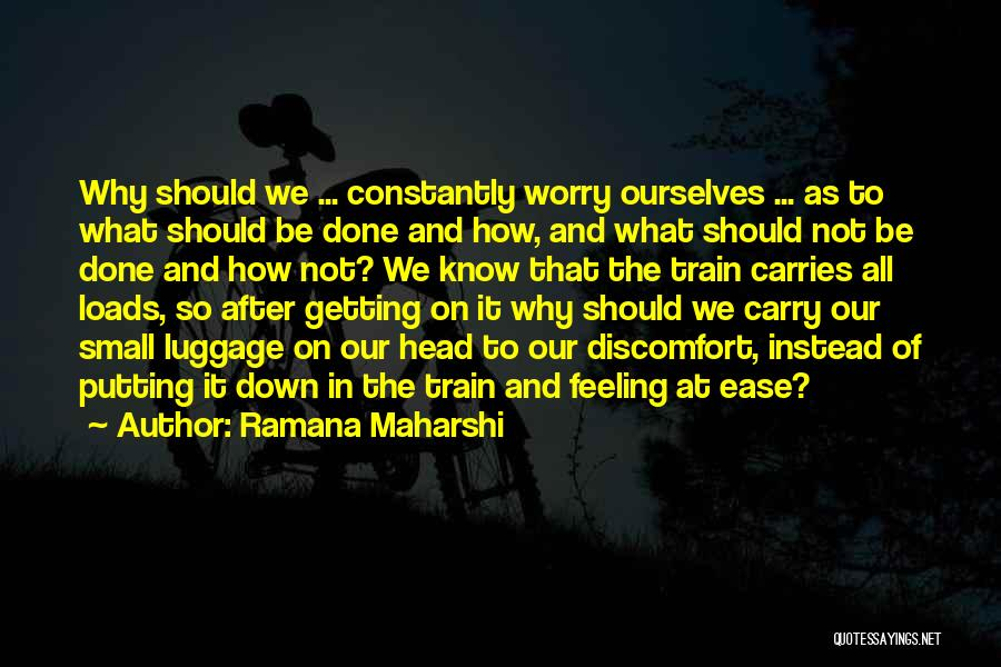Why Not To Worry Quotes By Ramana Maharshi