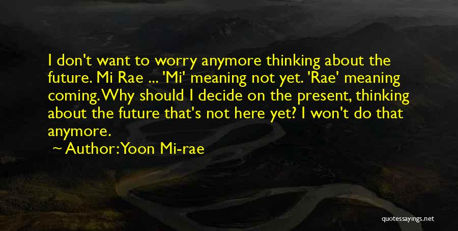 Why Not To Worry Quotes By Yoon Mi-rae