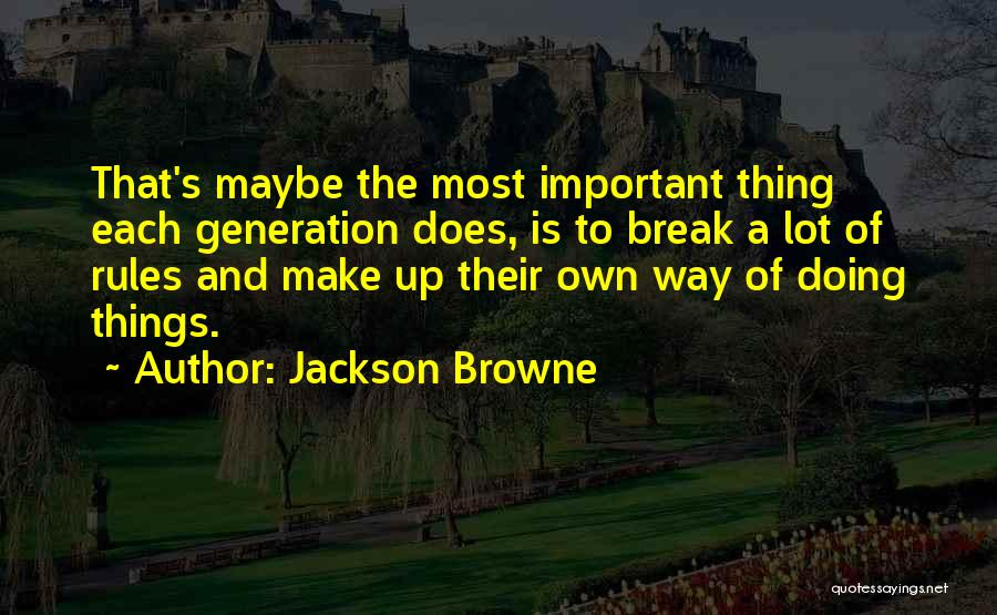 Why Rules Are Important Quotes By Jackson Browne