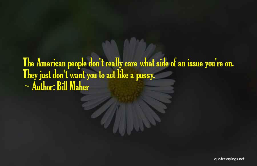 Why Should I Care If You Don't Quotes By Bill Maher