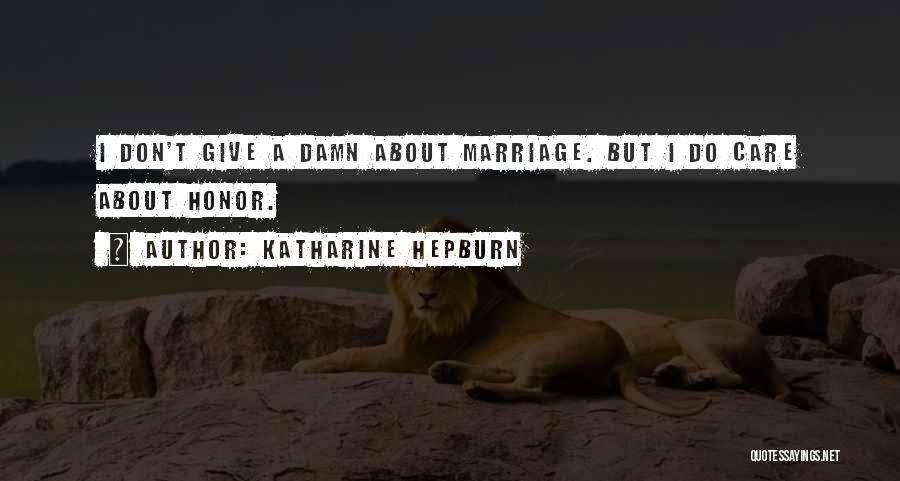 Why Should I Care If You Don't Quotes By Katharine Hepburn