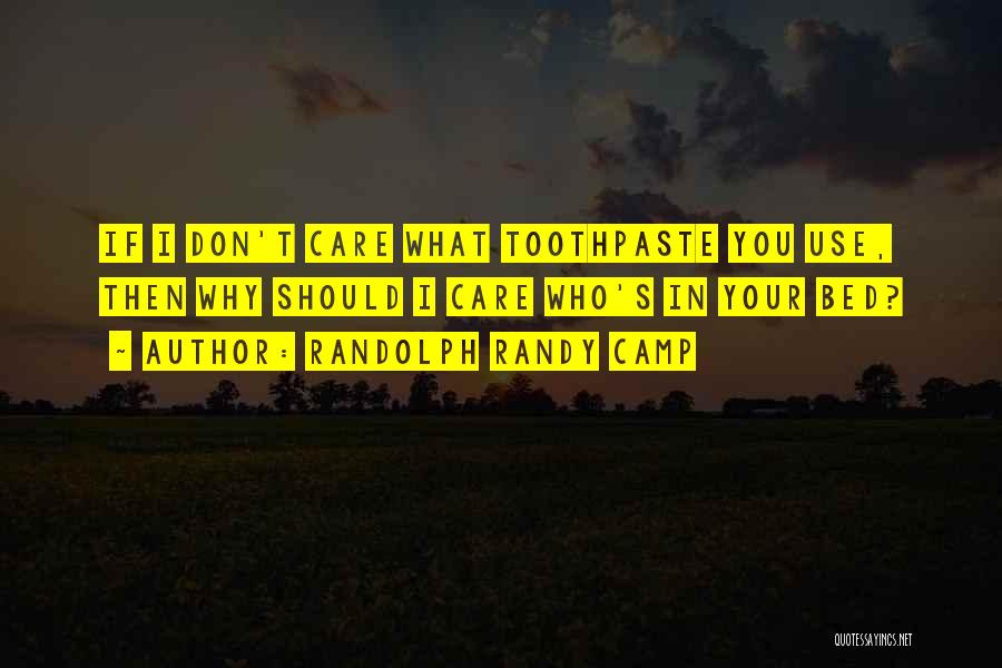 Why Should I Care If You Don't Quotes By Randolph Randy Camp