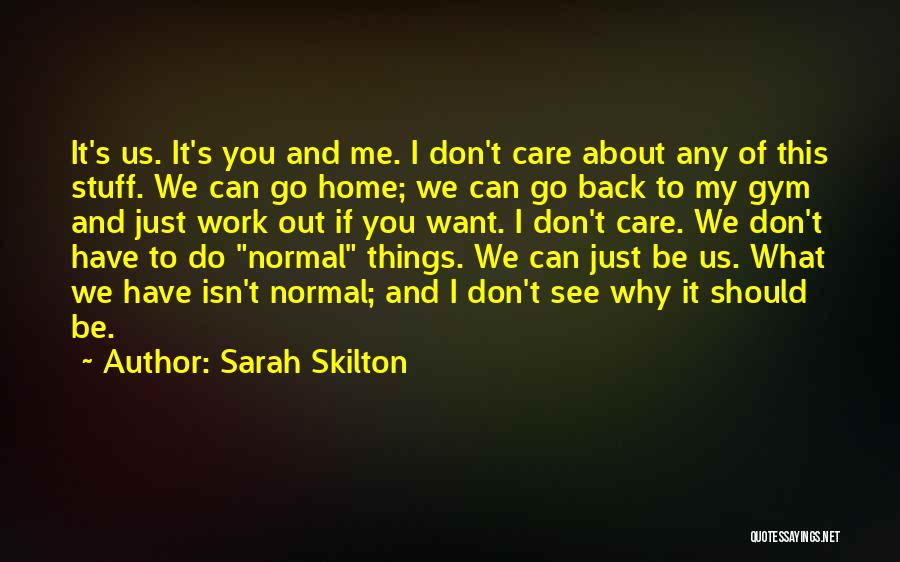 Why Should I Care If You Don't Quotes By Sarah Skilton
