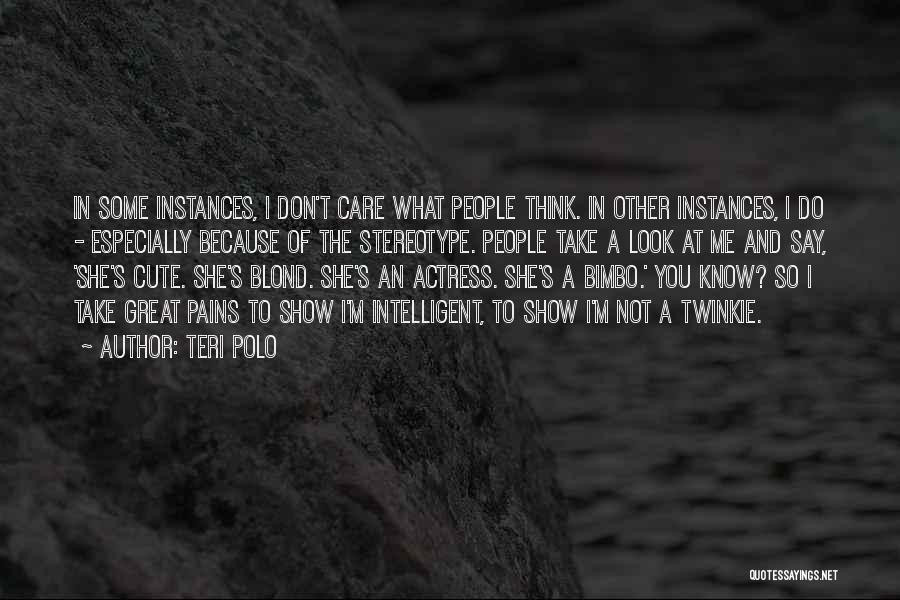 Why Should I Care If You Don't Quotes By Teri Polo