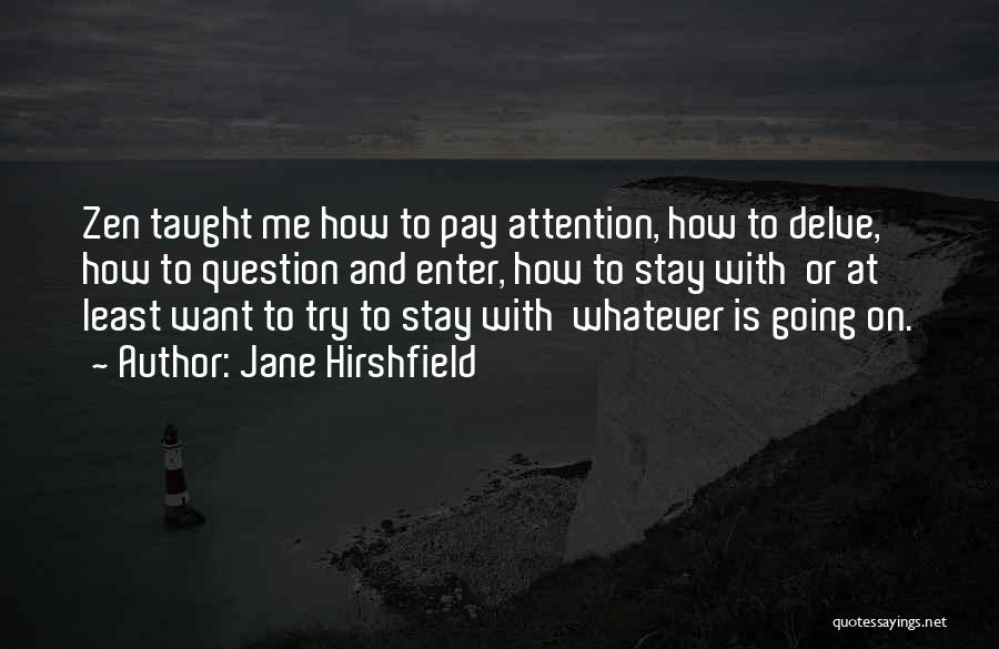 Why Should I Stay With You Quotes By Jane Hirshfield