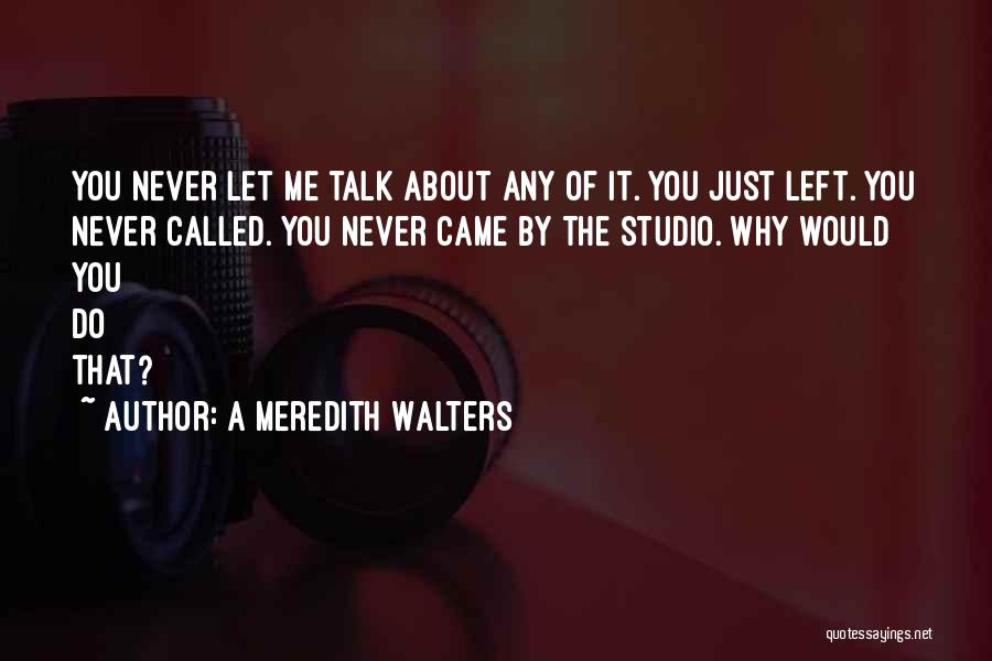 Why You Left Me Quotes By A Meredith Walters