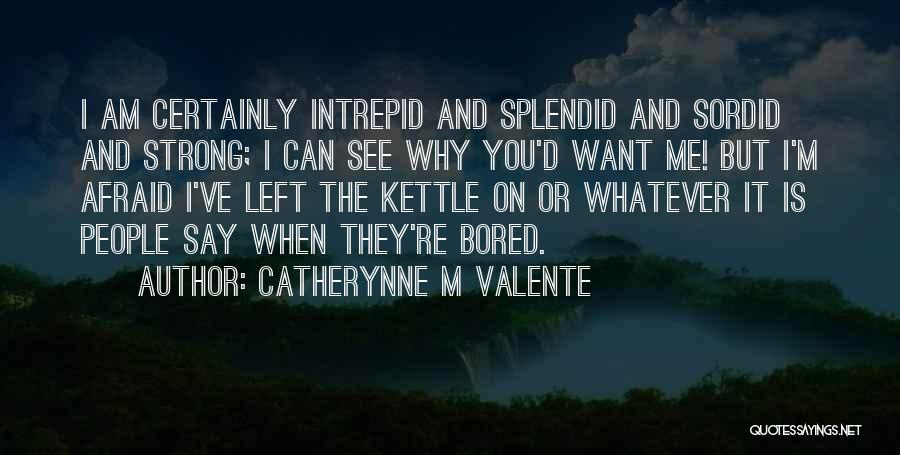 Why You Left Me Quotes By Catherynne M Valente