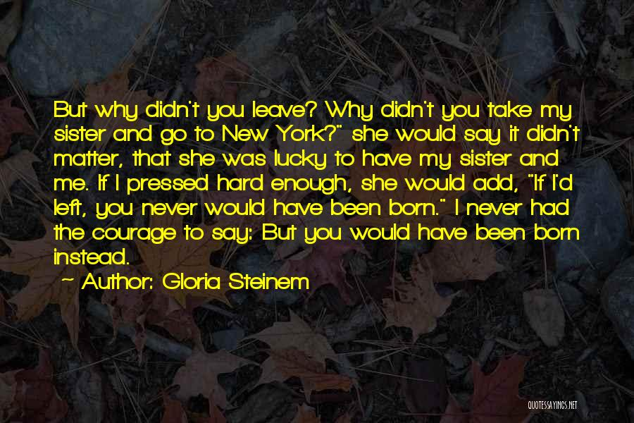 Why You Left Me Quotes By Gloria Steinem