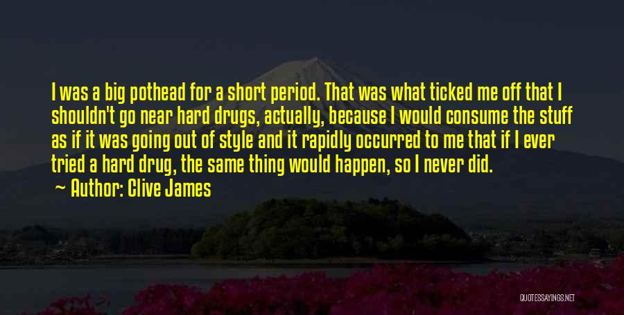 Why You Shouldn't Do Drugs Quotes By Clive James