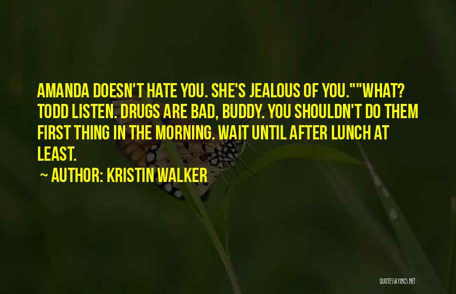 Why You Shouldn't Do Drugs Quotes By Kristin Walker