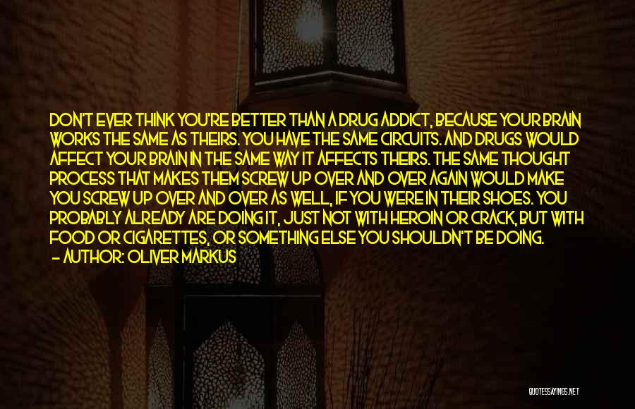 Why You Shouldn't Do Drugs Quotes By Oliver Markus