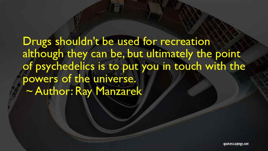 Why You Shouldn't Do Drugs Quotes By Ray Manzarek