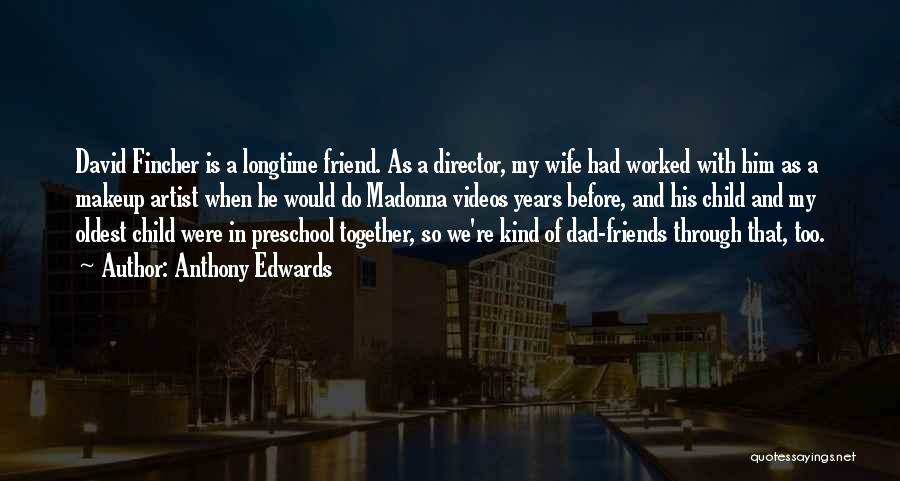 Wife And Friends Quotes By Anthony Edwards