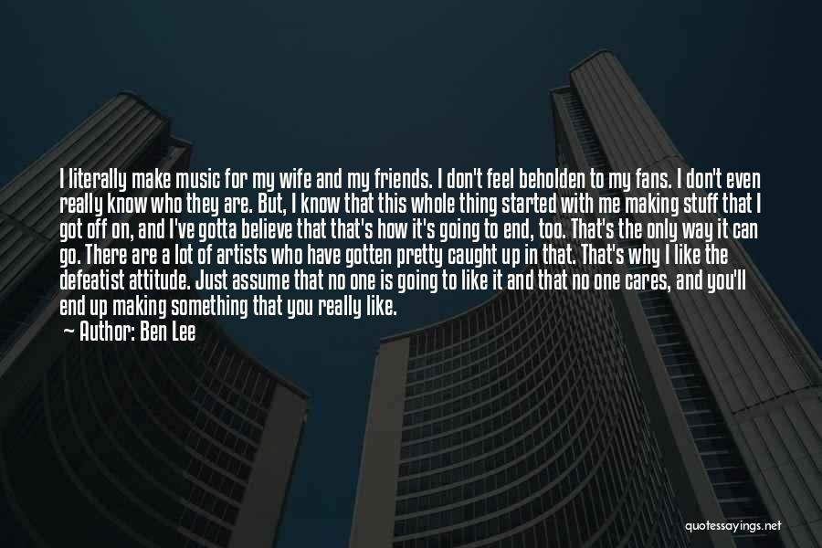 Wife And Friends Quotes By Ben Lee