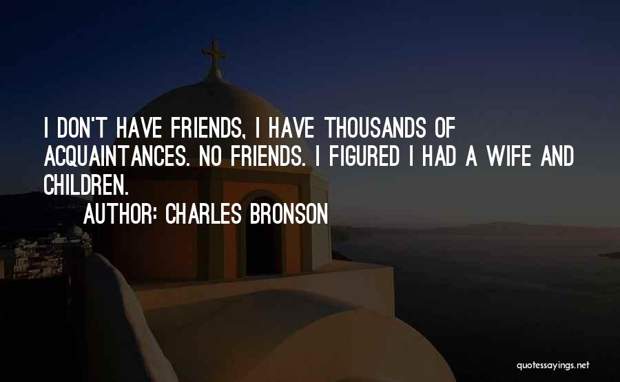 Wife And Friends Quotes By Charles Bronson