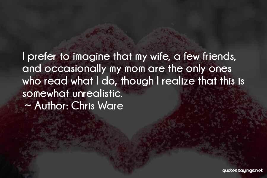 Wife And Friends Quotes By Chris Ware