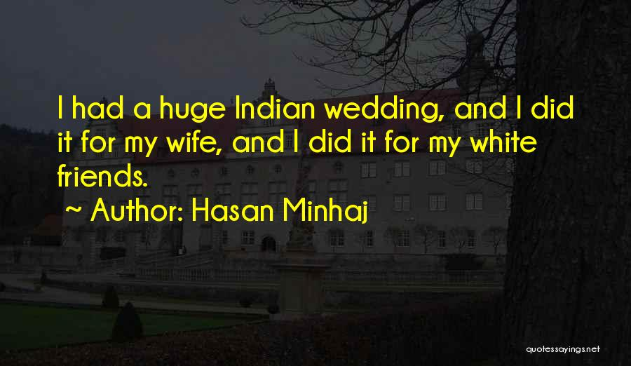 Wife And Friends Quotes By Hasan Minhaj
