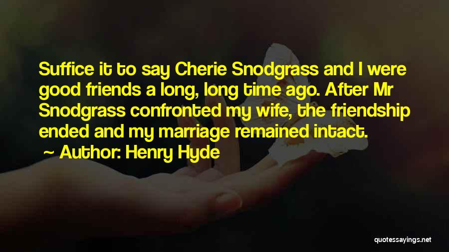 Wife And Friends Quotes By Henry Hyde