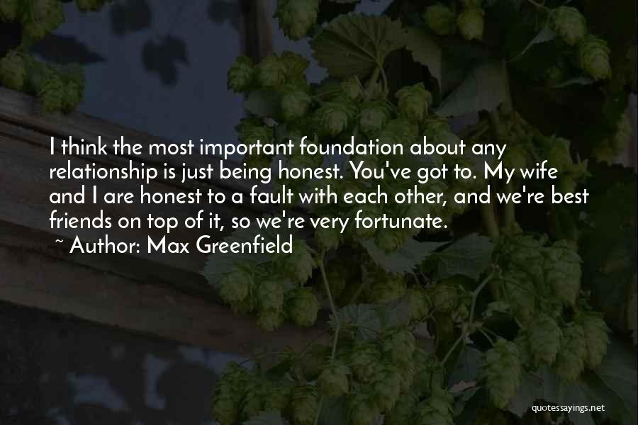 Wife And Friends Quotes By Max Greenfield