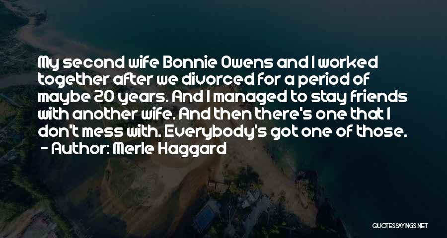 Wife And Friends Quotes By Merle Haggard
