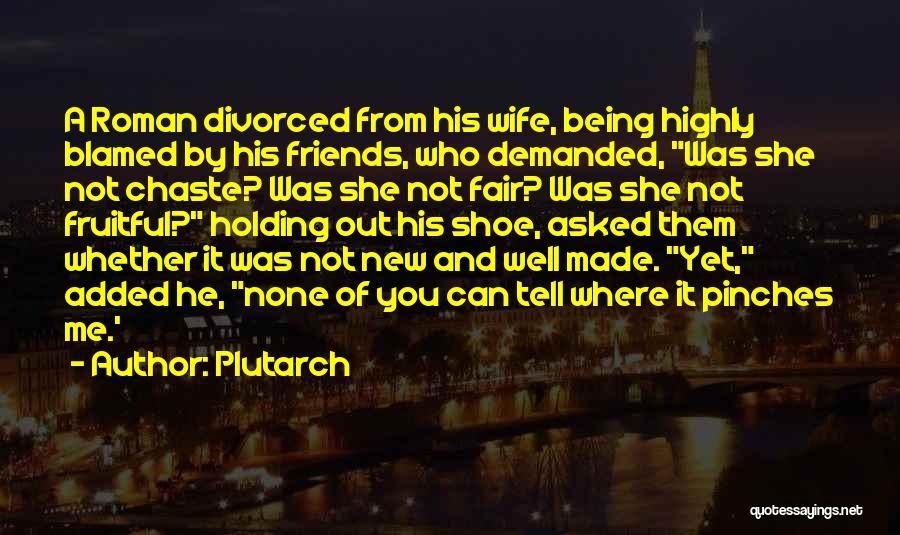 Wife And Friends Quotes By Plutarch