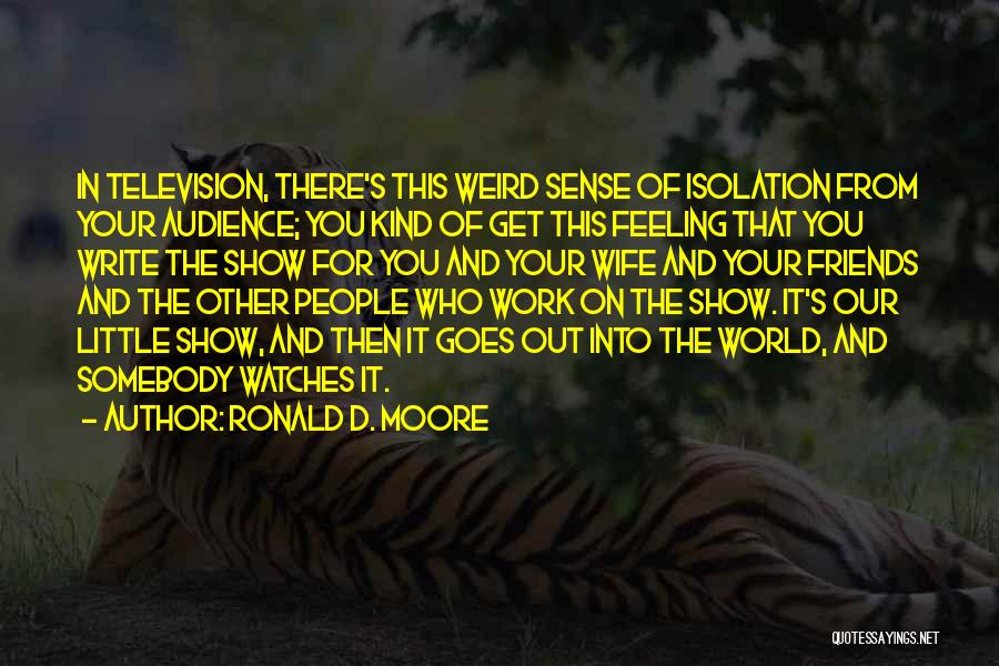 Wife And Friends Quotes By Ronald D. Moore