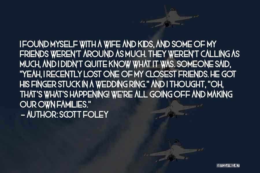 Wife And Friends Quotes By Scott Foley