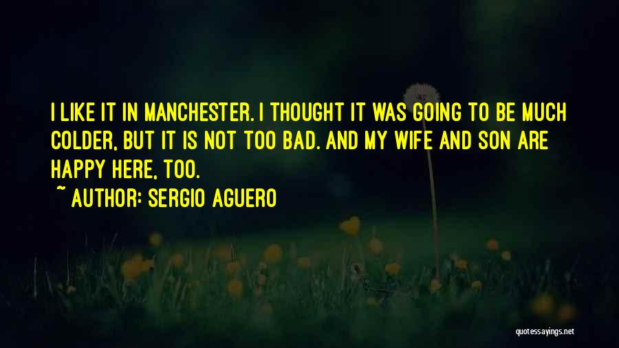 Wife And Son Quotes By Sergio Aguero