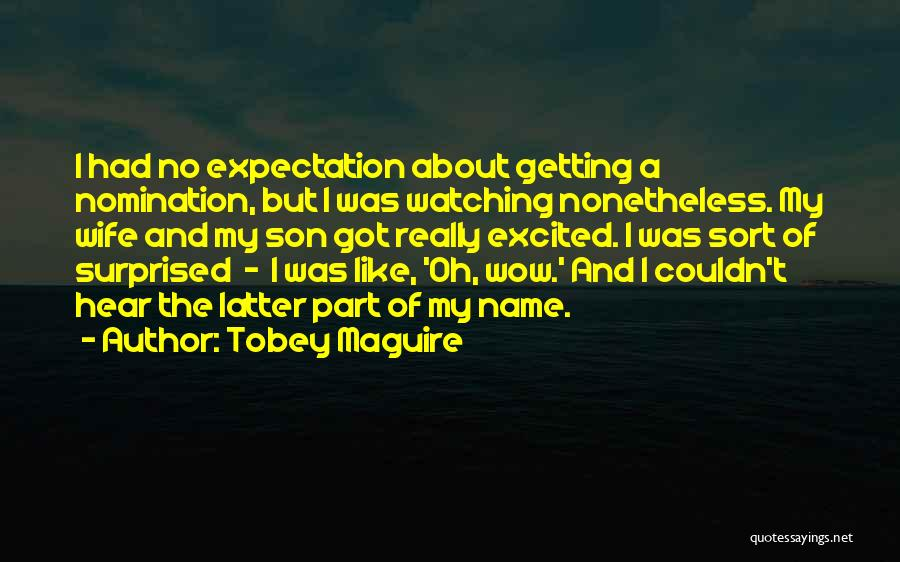 Wife And Son Quotes By Tobey Maguire