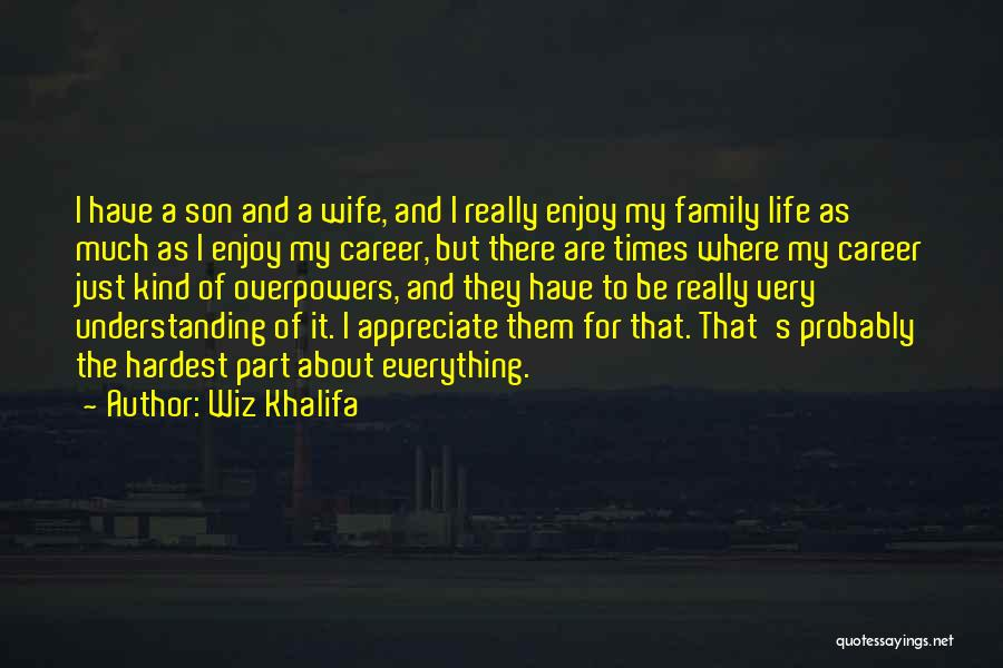 Wife And Son Quotes By Wiz Khalifa