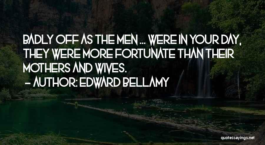 Wife Mothers Day Quotes By Edward Bellamy