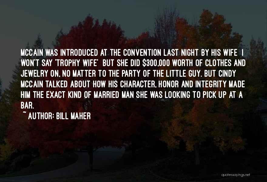 Wife Worth Quotes By Bill Maher