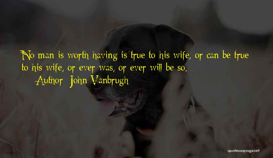 Wife Worth Quotes By John Vanbrugh
