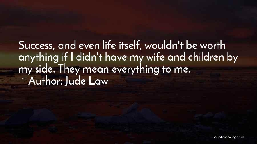 Wife Worth Quotes By Jude Law