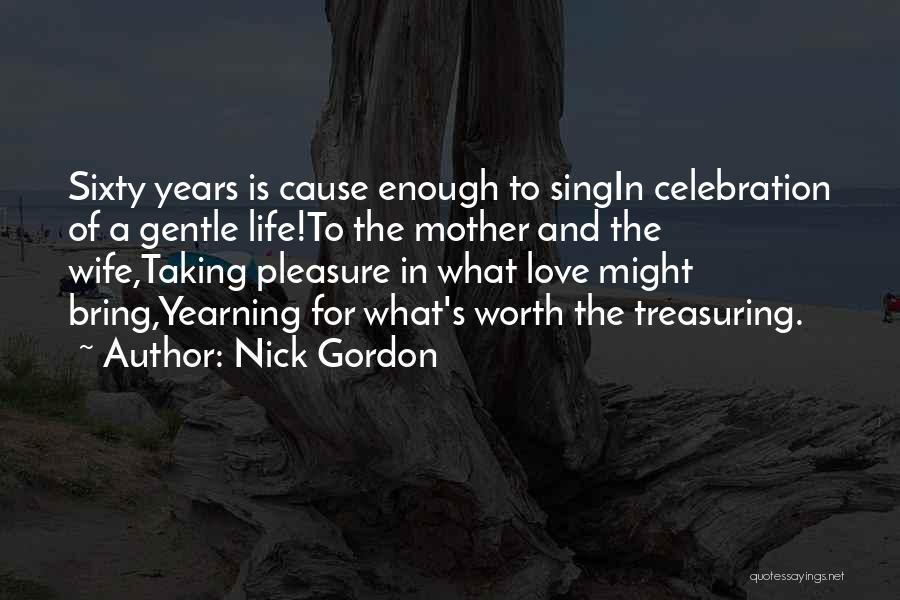 Wife Worth Quotes By Nick Gordon