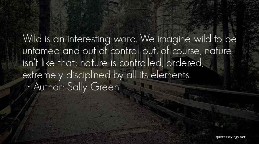 Wild And Untamed Quotes By Sally Green
