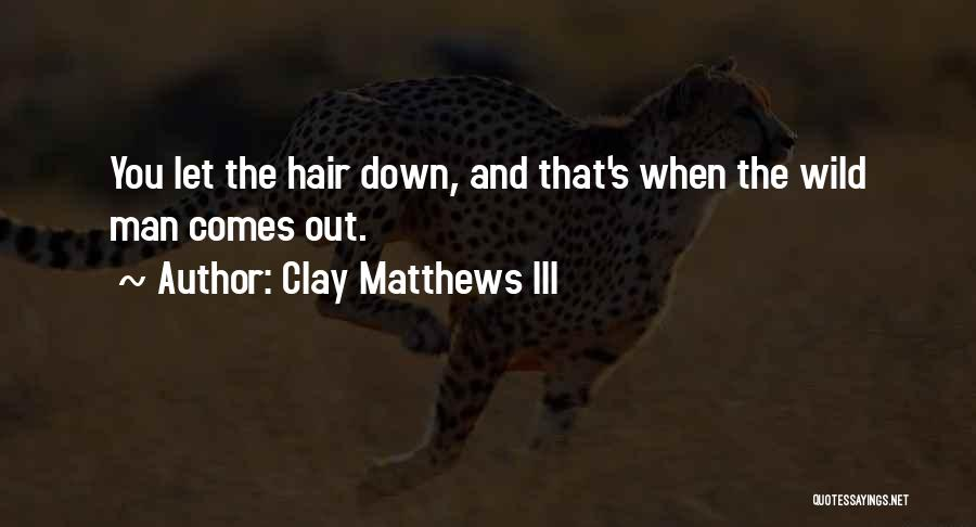 Wild Hair Quotes By Clay Matthews III