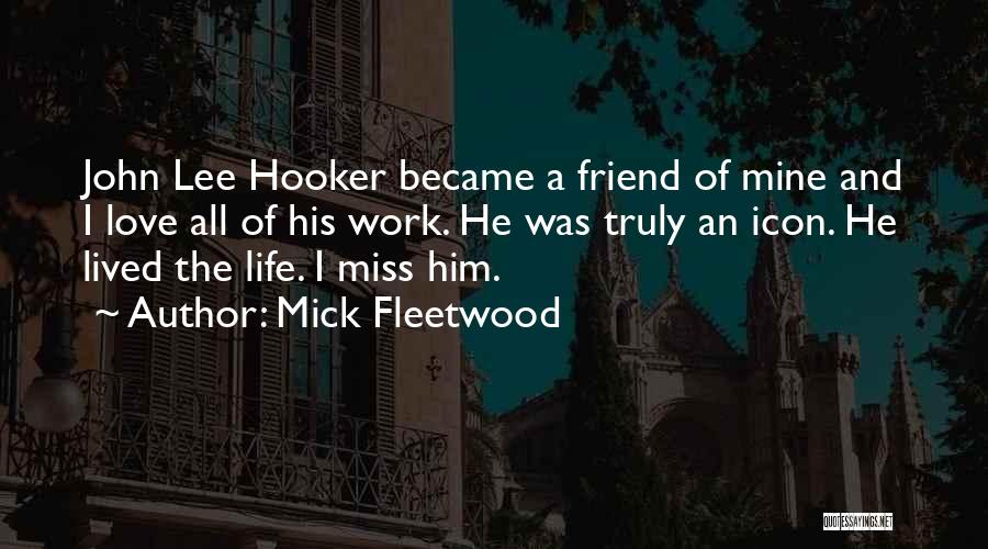 Will Miss Best Friend Quotes By Mick Fleetwood