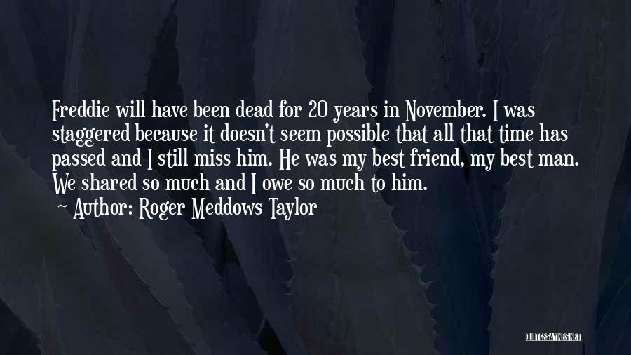 Will Miss Best Friend Quotes By Roger Meddows Taylor