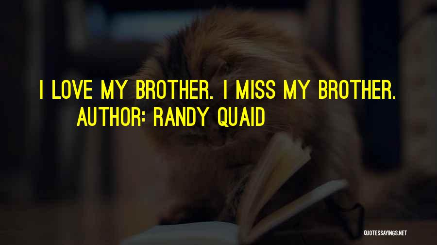 Will Miss You Brother Quotes By Randy Quaid