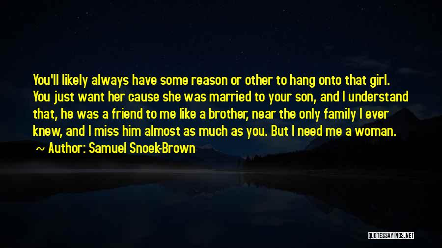 Will Miss You Brother Quotes By Samuel Snoek-Brown