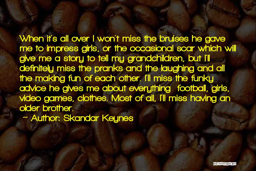 Will Miss You Brother Quotes By Skandar Keynes