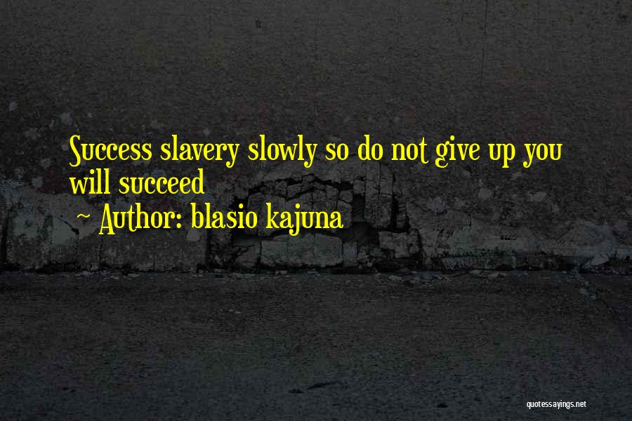 Will Not Give Up Quotes By Blasio Kajuna