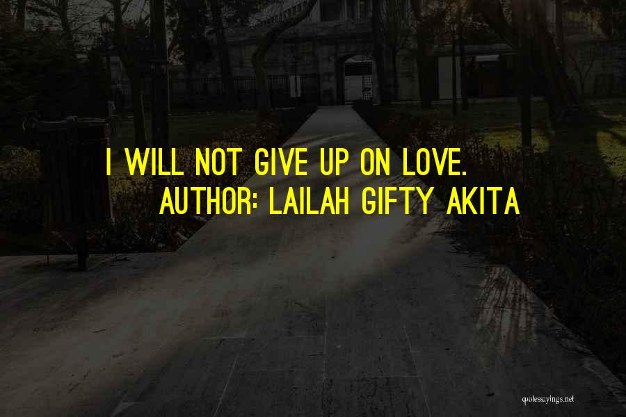 Will Not Give Up Quotes By Lailah Gifty Akita