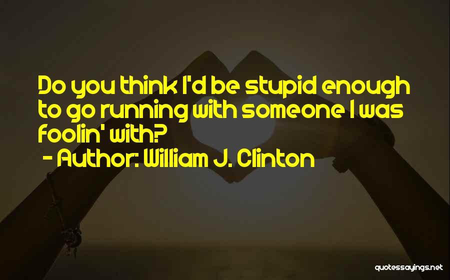 William J. Clinton Quotes 496247