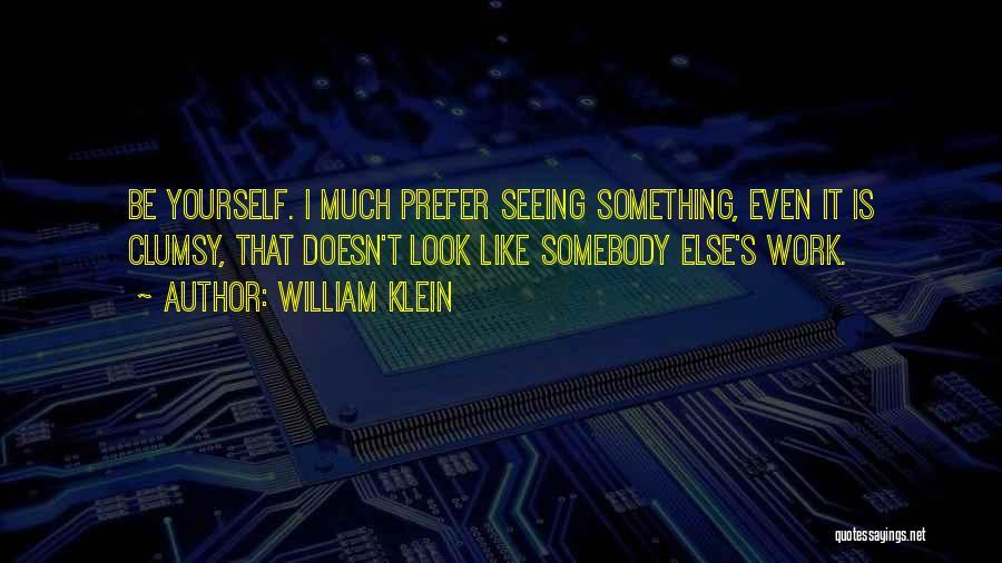 William Klein Quotes 381859